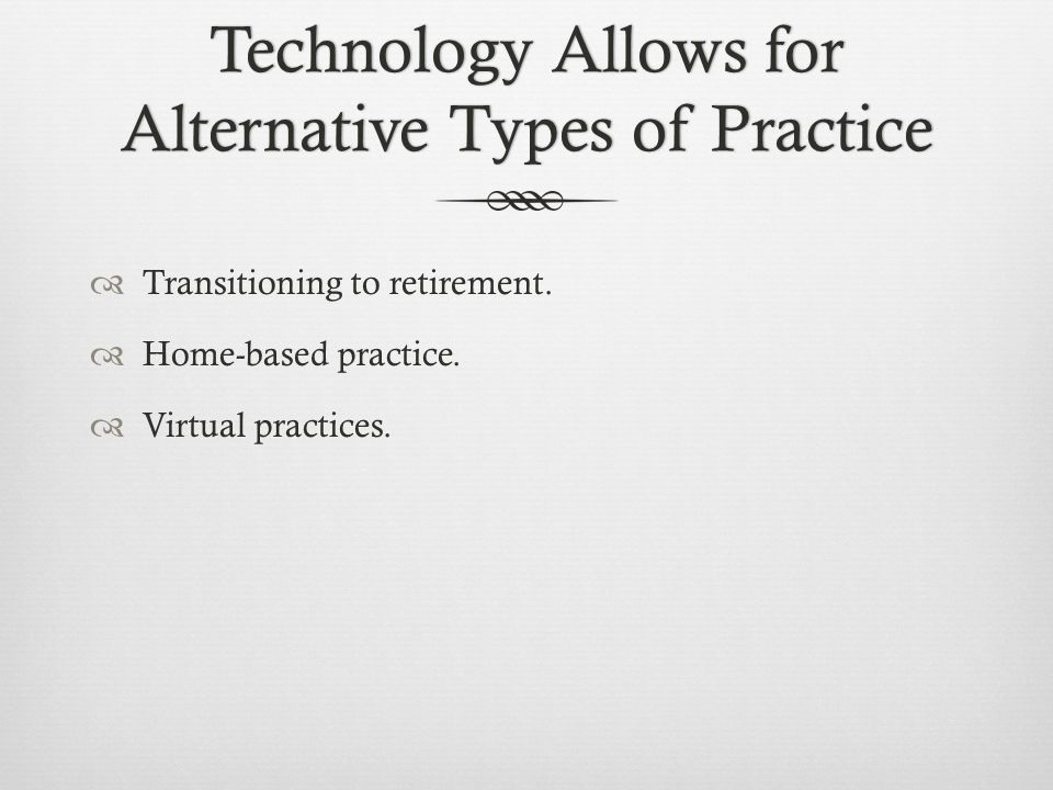 Technology Allows for Alternative Types of Practice Transitioning to retirement.