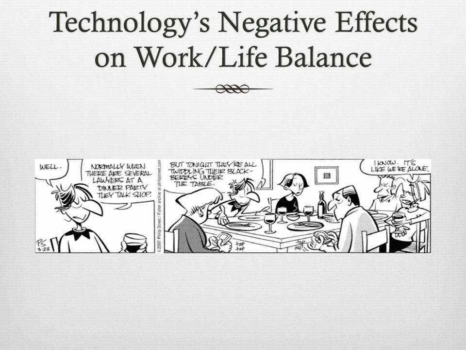 Technologys Negative Effects on Work/Life Balance