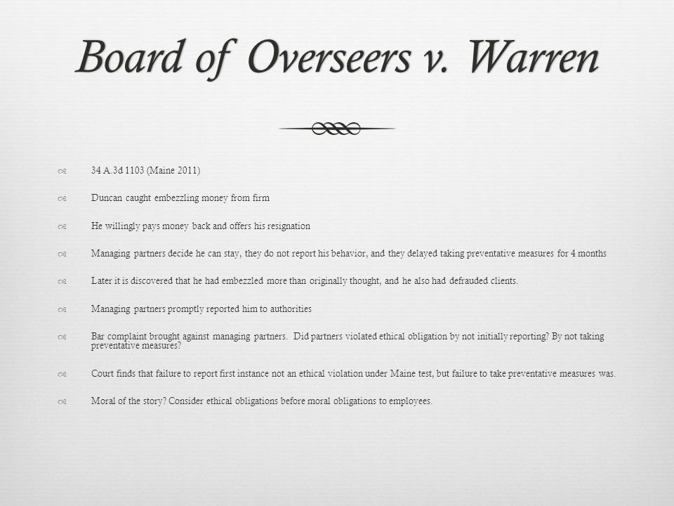 Board of Overseers v. WarrenBoard of Overseers v. Warren 34 A.3d 1103 (Maine 2011) Duncan caught embezzling money from firm He willingly pays money ba