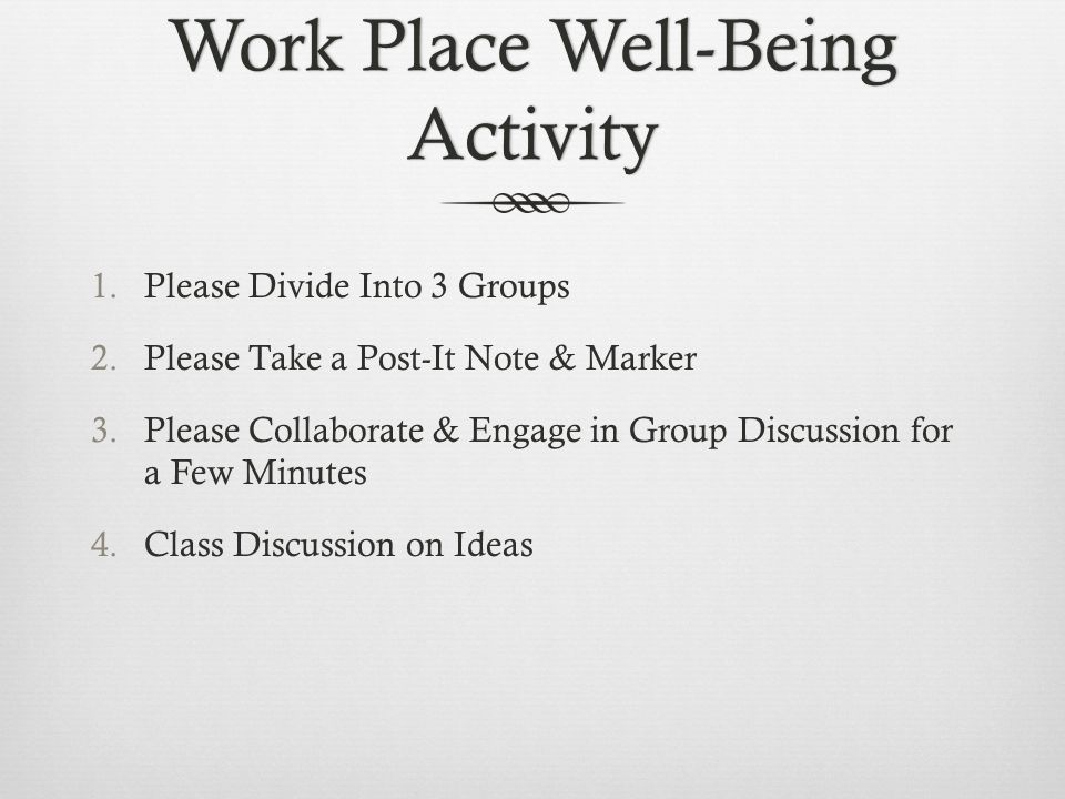 Work Place Well-Being Activity 1.Please Divide Into 3 Groups 2.Please Take a Post-It Note & Marker 3.Please Collaborate & Engage in Group Discussion f