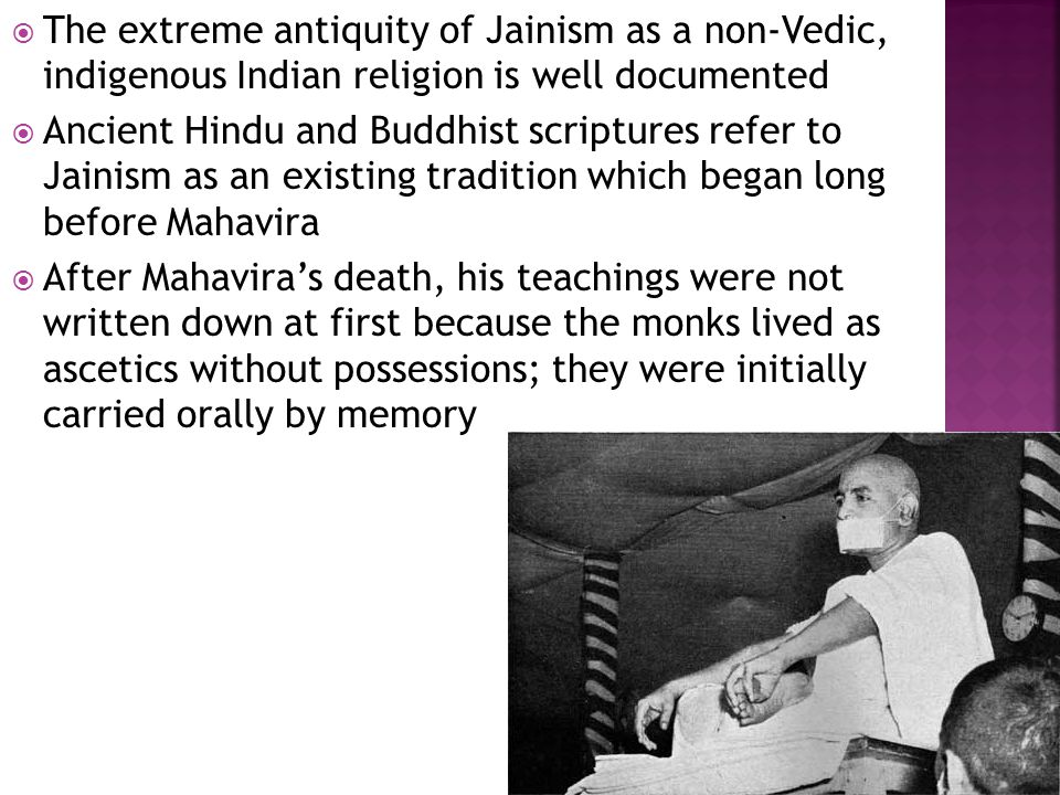 In the third century B.C.E., the great Jain saint Bhadrabahu predicted that there would be a prolonged famine where Mahavira had lived, in what is now Bihar in northeast India He led some twelve thousand monks to South India to avoid the famine, which lasted for twelve years When they returned to their original home, they discovered that two major changes had been introduced by the monks who had remained in the area One was relaxation of the requirement of nudity for monks,; the other was the convening of a council to edit the existing Jain texts into an established canon of forty- five books