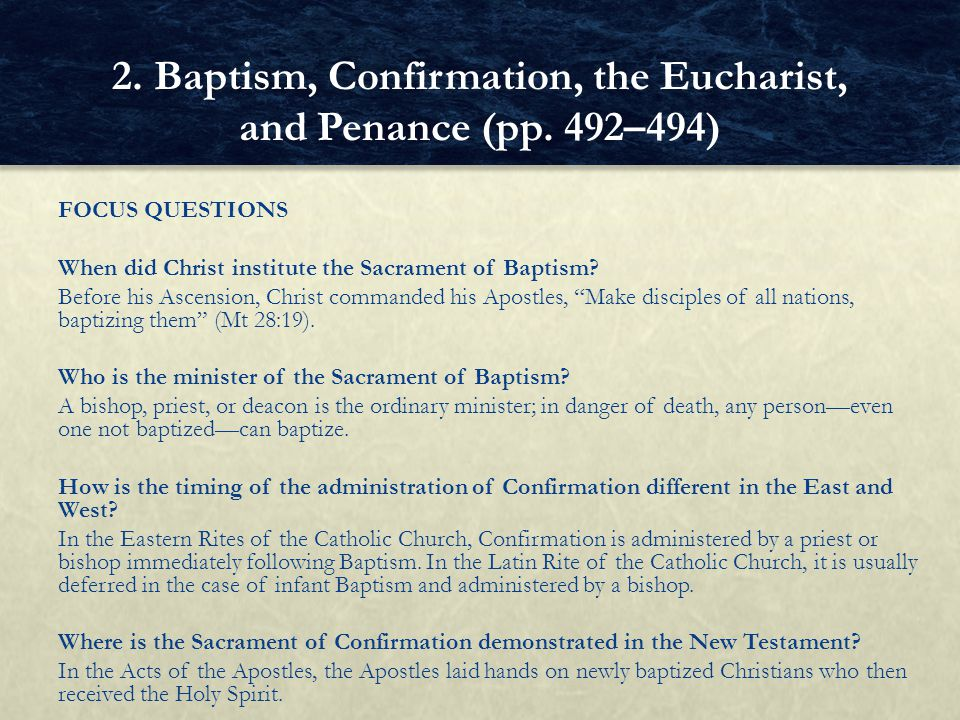 FOCUS QUESTIONS When did Christ institute the Sacrament of Baptism? Before his Ascension, Christ commanded his Apostles, Make disciples of all nations
