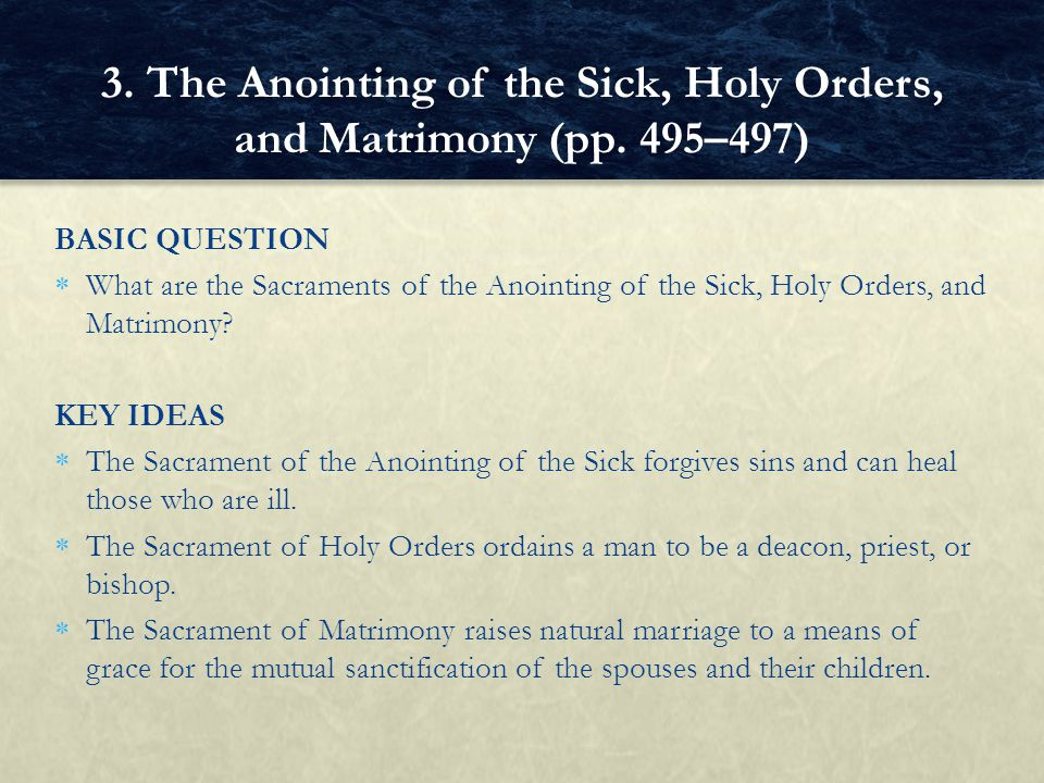 BASIC QUESTION What are the Sacraments of the Anointing of the Sick, Holy Orders, and Matrimony.