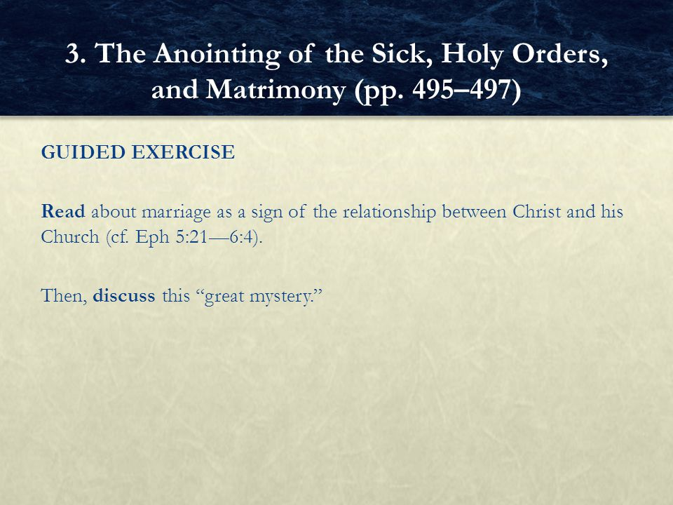 GUIDED EXERCISE Read about marriage as a sign of the relationship between Christ and his Church (cf. Eph 5:216:4). Then, discuss this great mystery. 3