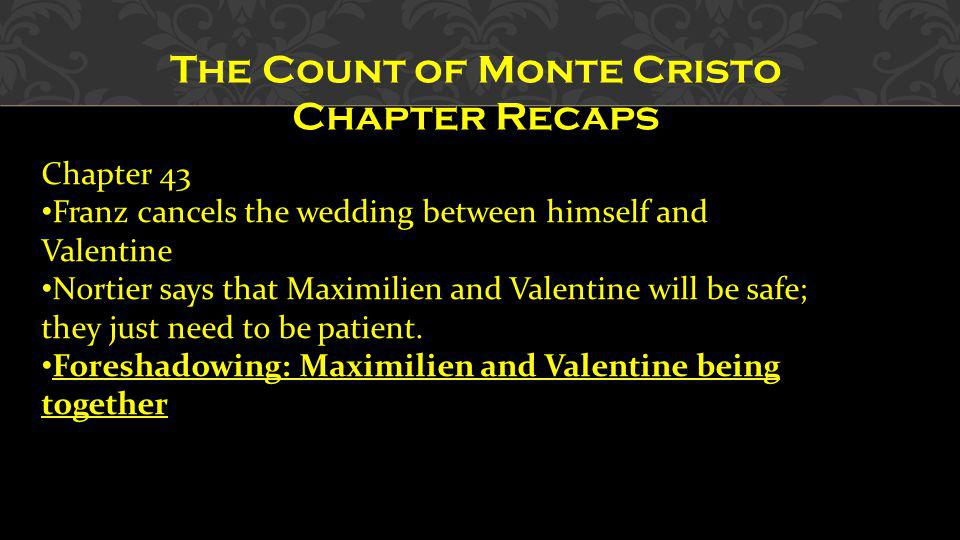 The Count of Monte Cristo Chapter Recaps Chapter 43 Franz cancels the wedding between himself and Valentine Nortier says that Maximilien and Valentine