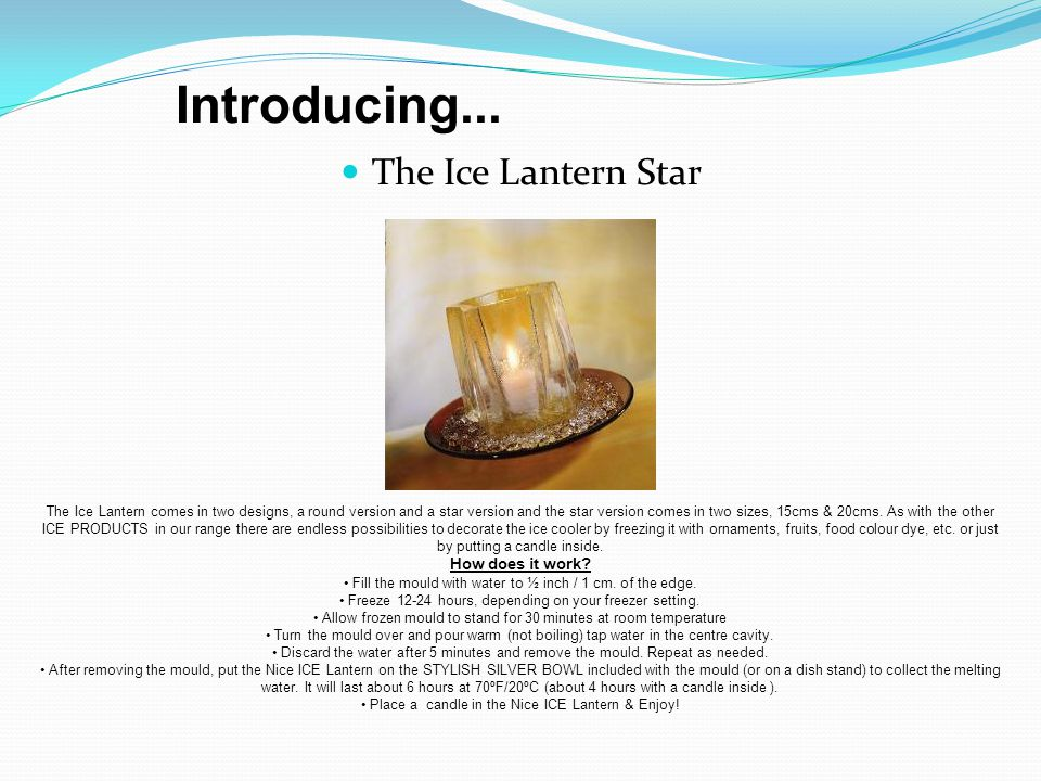 The Ice Lantern Star The Ice Lantern comes in two designs, a round version and a star version and the star version comes in two sizes, 15cms & 20cms.
