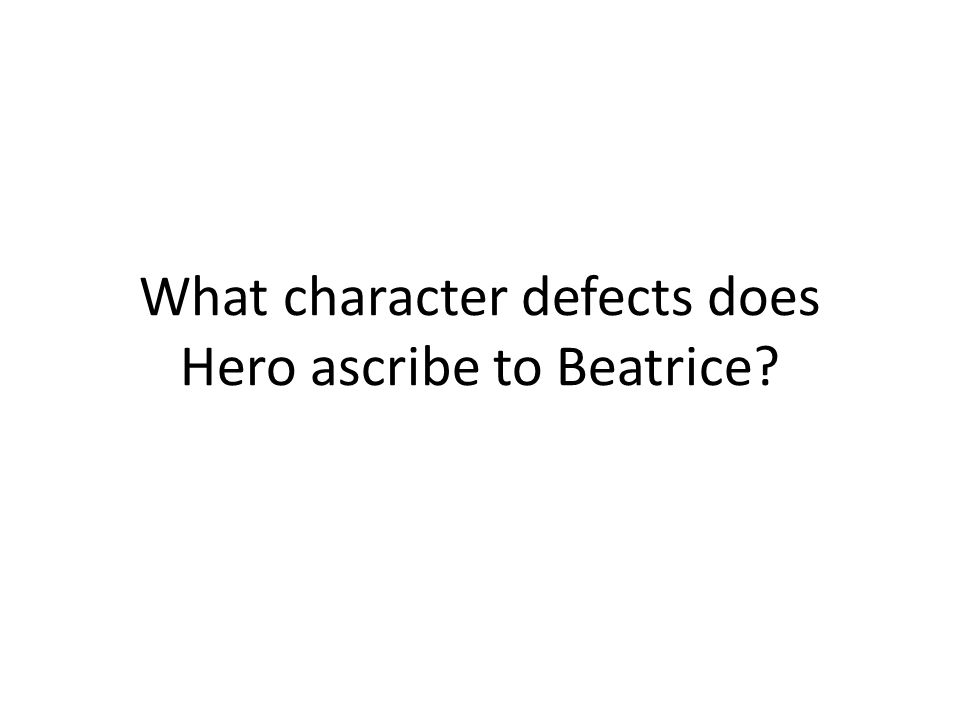 What character defects does Hero ascribe to Beatrice?