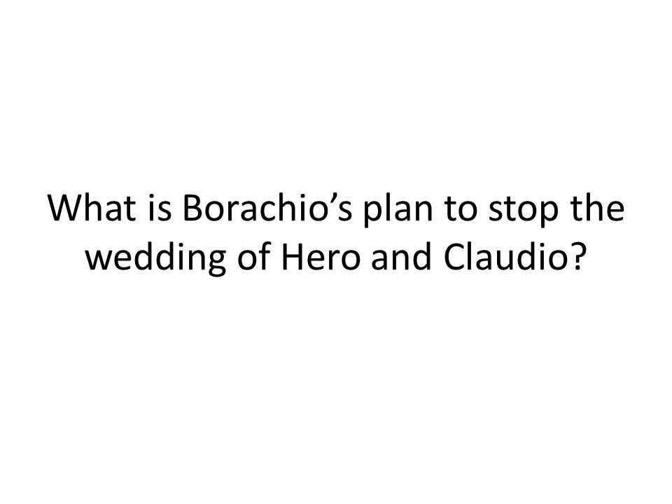 What is Borachios plan to stop the wedding of Hero and Claudio?