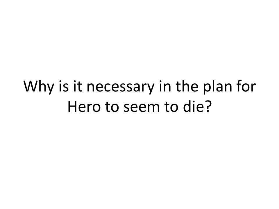 Why is it necessary in the plan for Hero to seem to die?