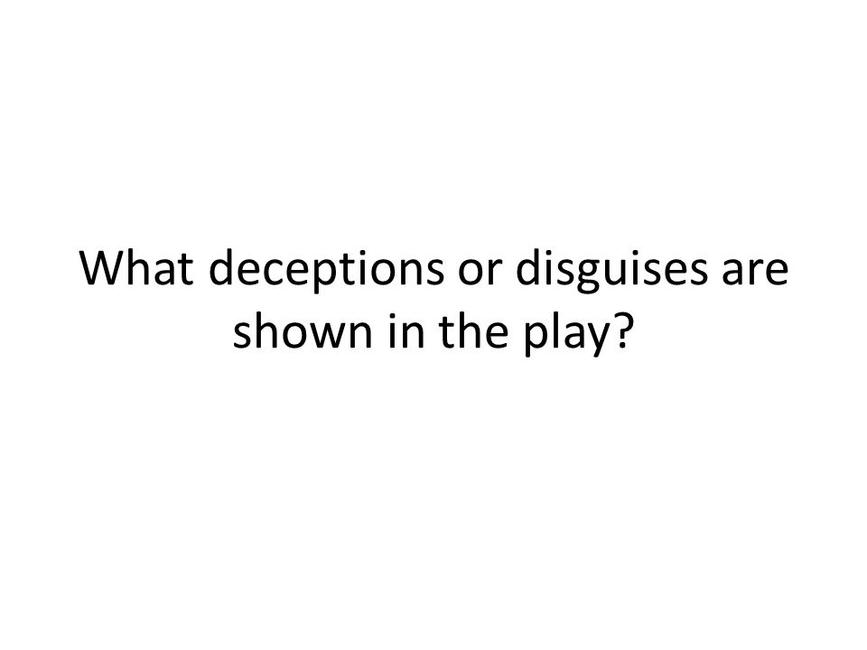 What deceptions or disguises are shown in the play?
