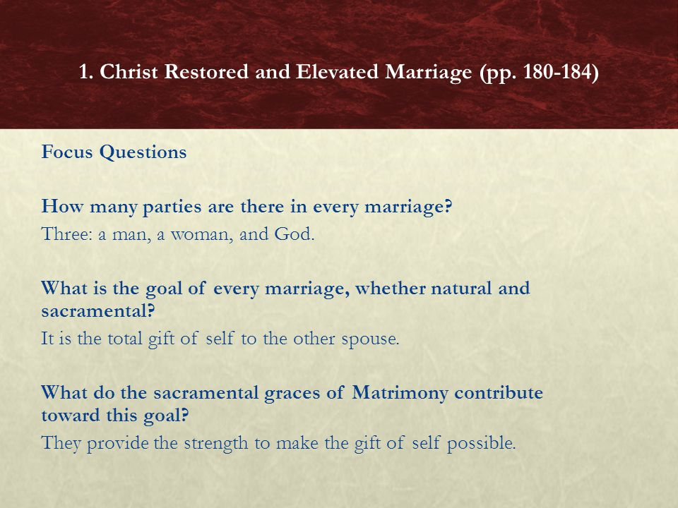 Focus Questions How many parties are there in every marriage? Three: a man, a woman, and God. What is the goal of every marriage, whether natural and