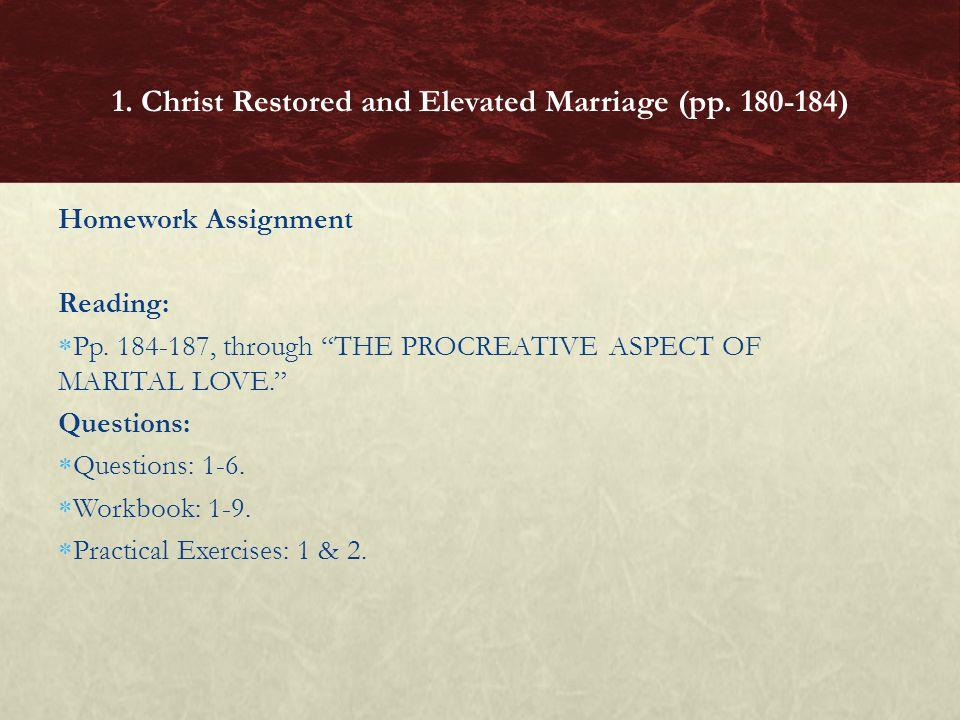 Homework Assignment Reading: Pp.184-187, through THE PROCREATIVE ASPECT OF MARITAL LOVE.
