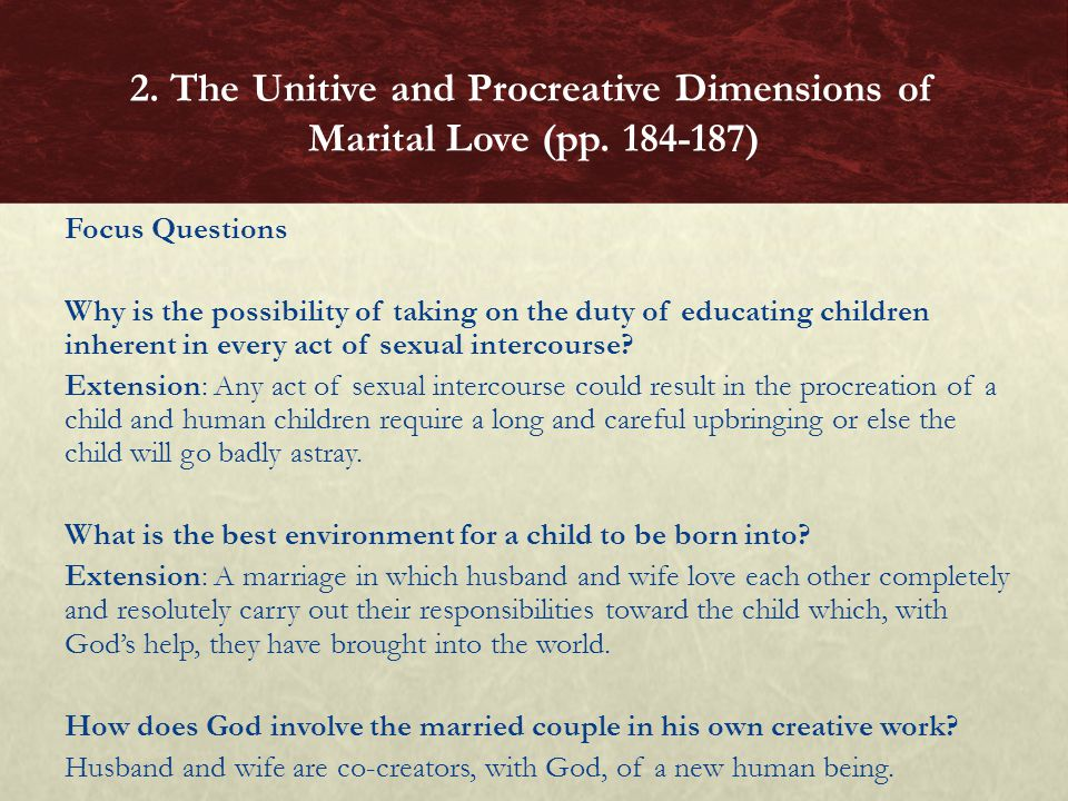 Focus Questions Why is the possibility of taking on the duty of educating children inherent in every act of sexual intercourse.