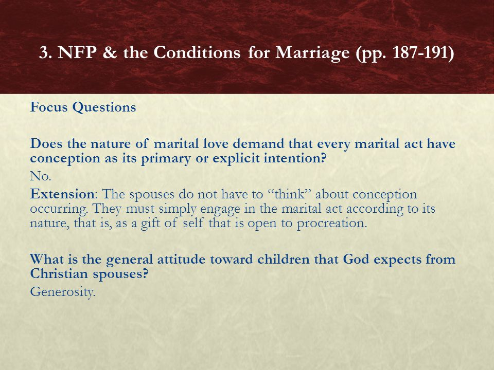 Focus Questions Does the nature of marital love demand that every marital act have conception as its primary or explicit intention? No. Extension: The