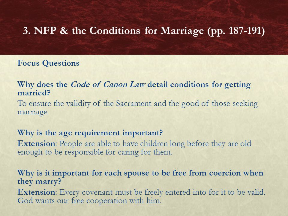 Focus Questions Why does the Code of Canon Law detail conditions for getting married.
