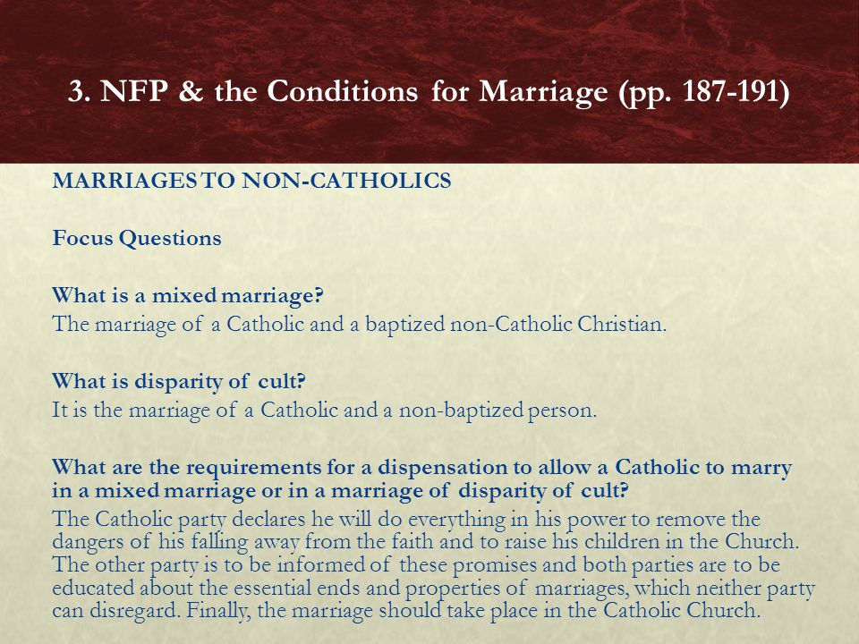 MARRIAGES TO NON-CATHOLICS Focus Questions What is a mixed marriage? The marriage of a Catholic and a baptized non-Catholic Christian. What is dispari