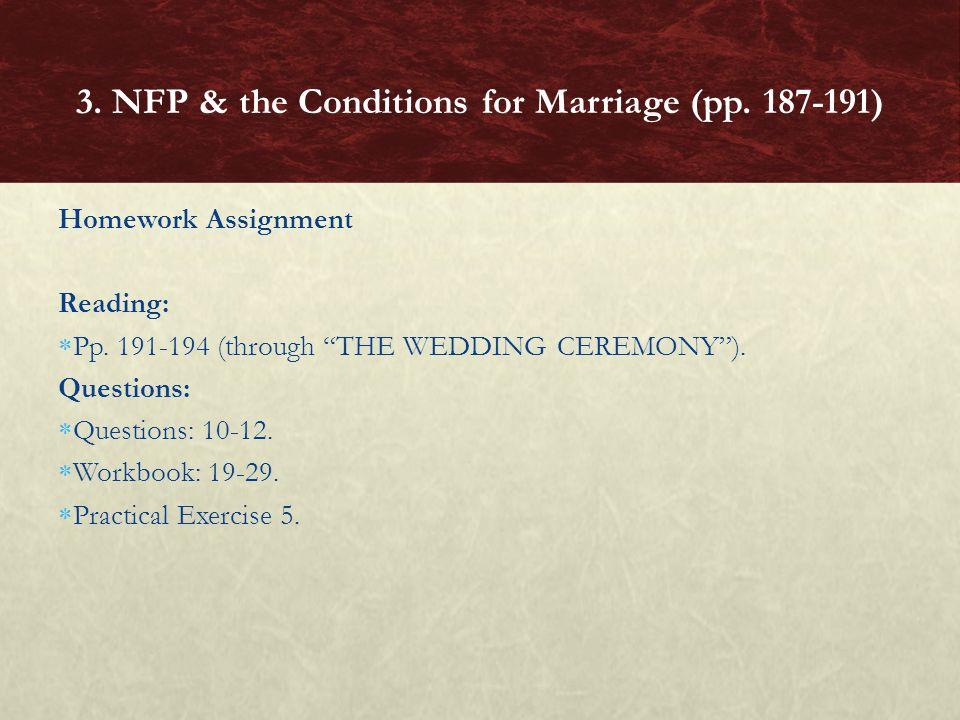 Homework Assignment Reading: Pp. 191-194 (through THE WEDDING CEREMONY). Questions: Questions: 10-12. Workbook: 19-29. Practical Exercise 5. 3. NFP &