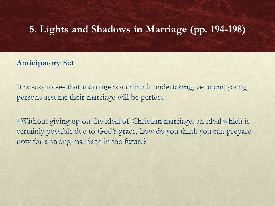 Anticipatory Set It is easy to see that marriage is a difficult undertaking, yet many young persons assume their marriage will be perfect.