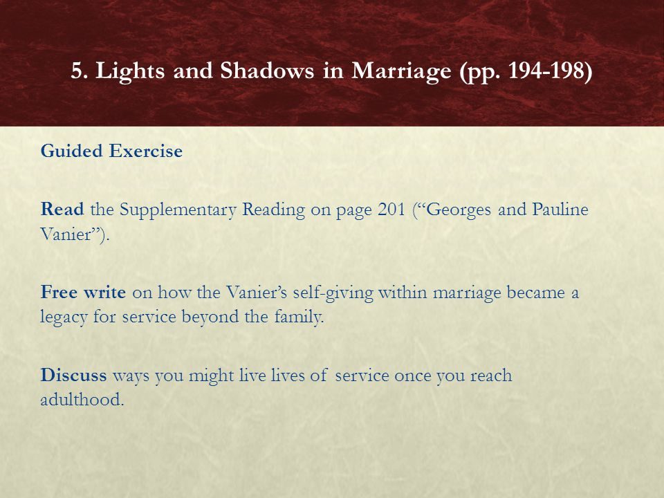 Guided Exercise Read the Supplementary Reading on page 201 (Georges and Pauline Vanier). Free write on how the Vaniers self-giving within marriage bec