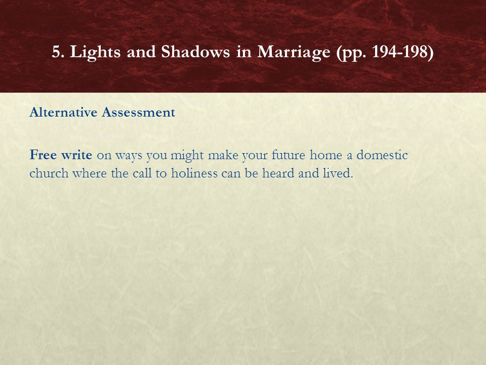 Alternative Assessment Free write on ways you might make your future home a domestic church where the call to holiness can be heard and lived. 5. Ligh