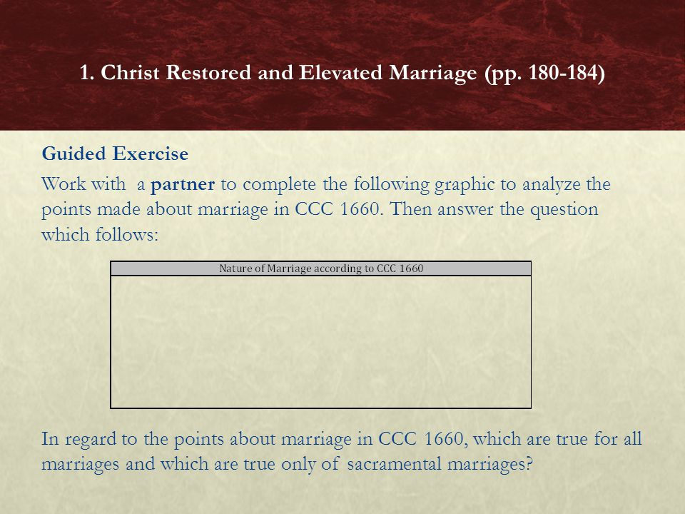 Guided Exercise Work with a partner to complete the following graphic to analyze the points made about marriage in CCC 1660. Then answer the question