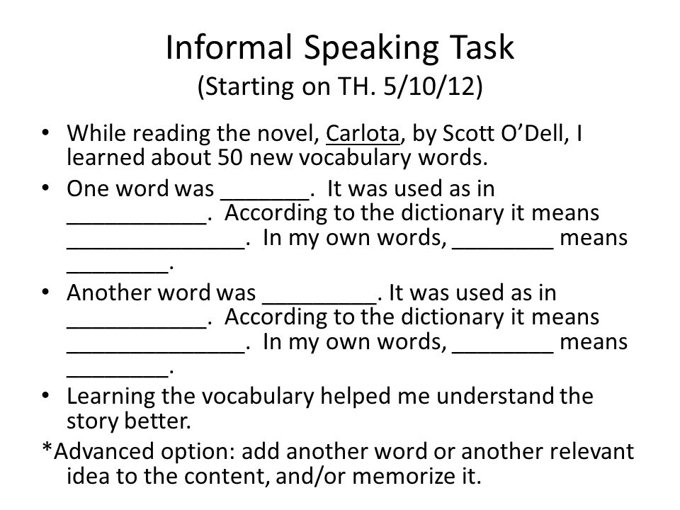 Informal Speaking Task (Starting on TH. 5/10/12) While reading the novel, Carlota, by Scott ODell, I learned about 50 new vocabulary words. One word w
