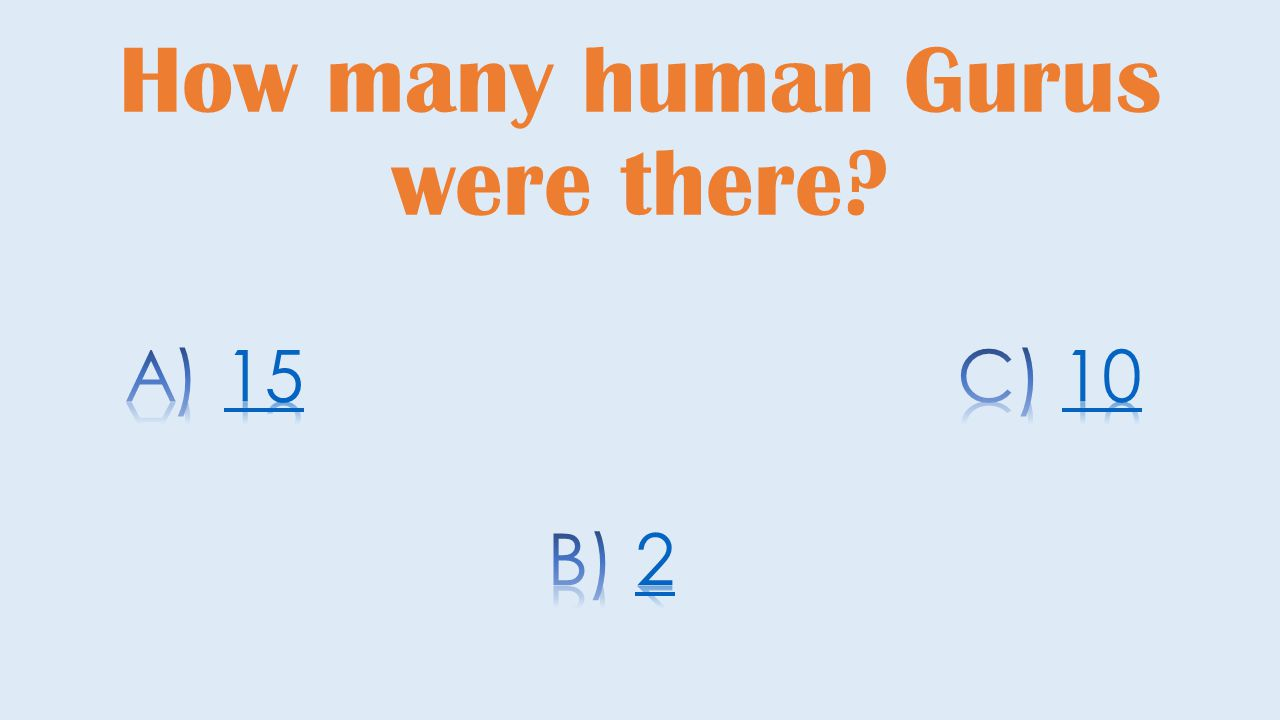 How many human Gurus were there?