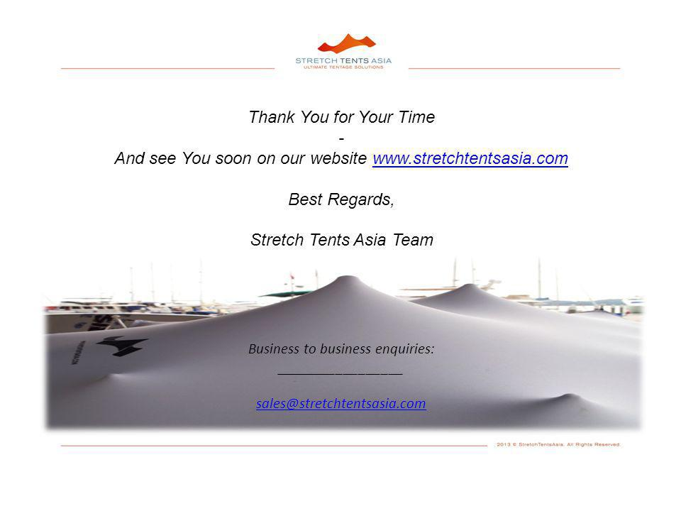 Thank You for Your Time - And see You soon on our website www.stretchtentsasia.comwww.stretchtentsasia.com Best Regards, Stretch Tents Asia Team Business to business enquiries: _________________ sales@stretchtentsasia.com