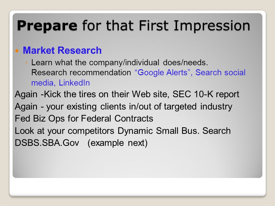 Prepare for that First Impression Market Research Learn what the company/individual does/needs. Research recommendation Google Alerts, Search social m