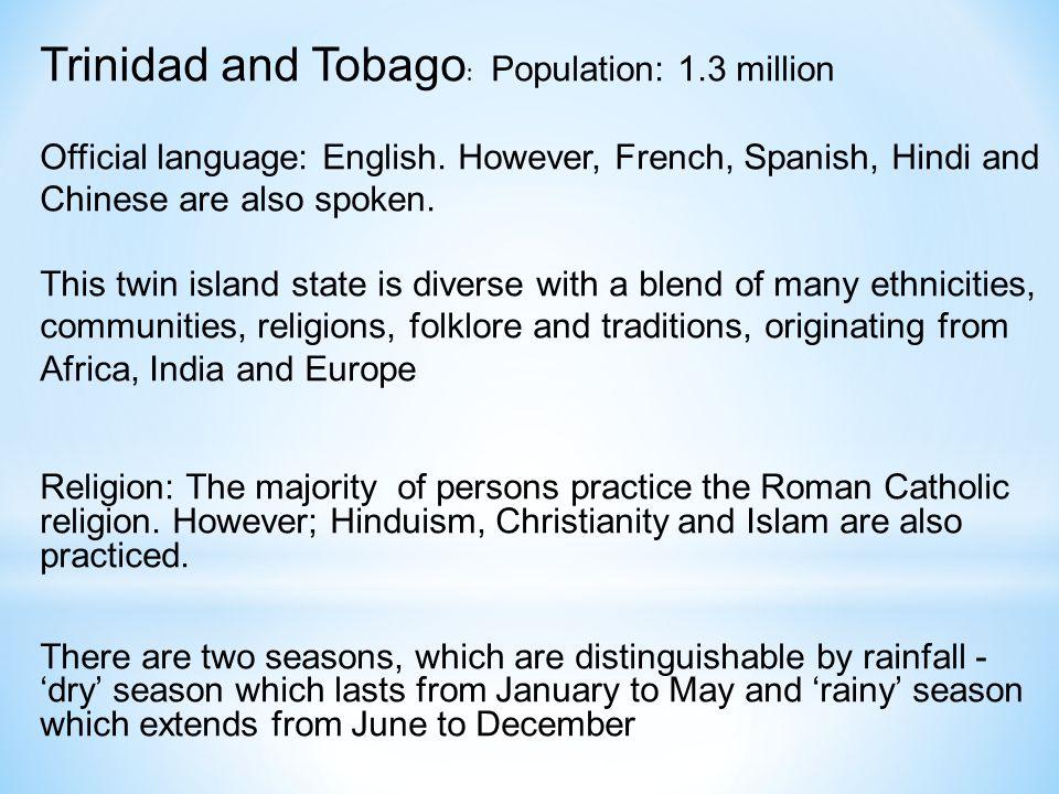 Trinidad and Tobago : Population: 1.3 million Official language: English.