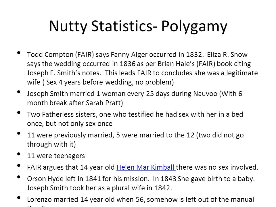 Nutty Statistics- Polygamy Todd Compton (FAIR) says Fanny Alger occurred in 1832. Eliza R. Snow says the wedding occurred in 1836 as per Brian Hales (
