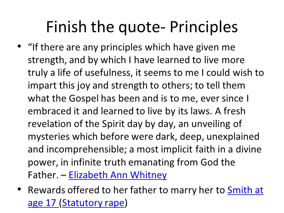 Finish the quote- Principles If there are any principles which have given me strength, and by which I have learned to live more truly a life of useful
