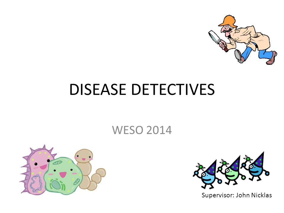 Fun Links and Questions Fun Links: http://www.disease-detectives.org/Welcome.html http://www.pbs.org/wgbh/nova/body/disease-detective.html http://www.diseasedetectives.org/ http://library.thinkquest.org/06aug/01865/ ANY QUESTIONS??QUESTIONS Please email: weso.science@gmail.com Subject: Disease Detectives