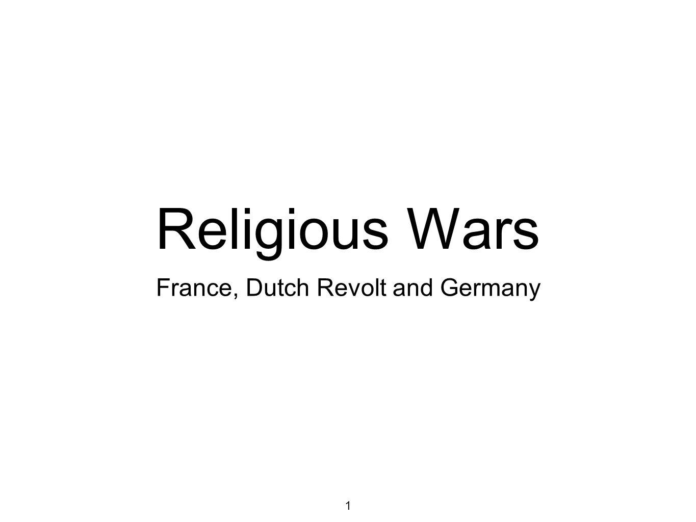 1 Religious Wars France, Dutch Revolt and Germany