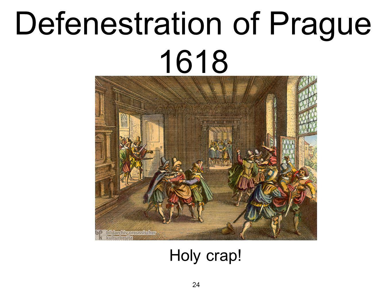 24 Defenestration of Prague 1618 Holy crap!
