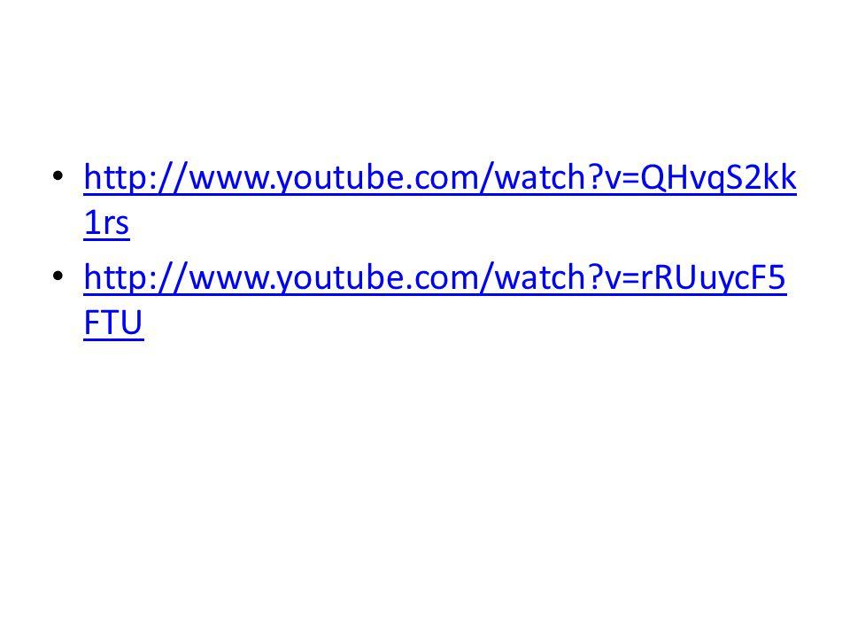 http://www.youtube.com/watch?v=QHvqS2kk 1rs http://www.youtube.com/watch?v=QHvqS2kk 1rs http://www.youtube.com/watch?v=rRUuycF5 FTU http://www.youtube