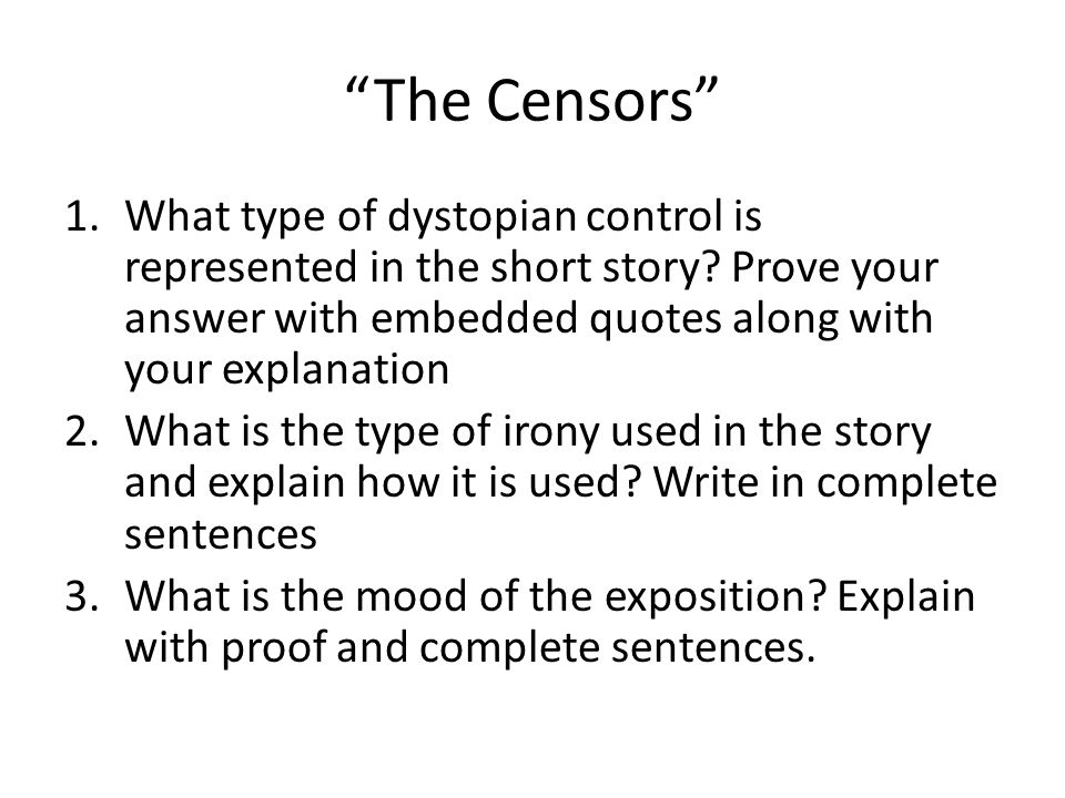 The Censors 1.What type of dystopian control is represented in the short story? Prove your answer with embedded quotes along with your explanation 2.W
