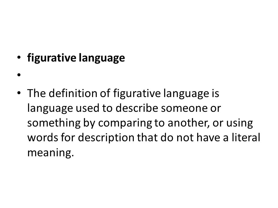 figurative language The definition of figurative language is language used to describe someone or something by comparing to another, or using words fo