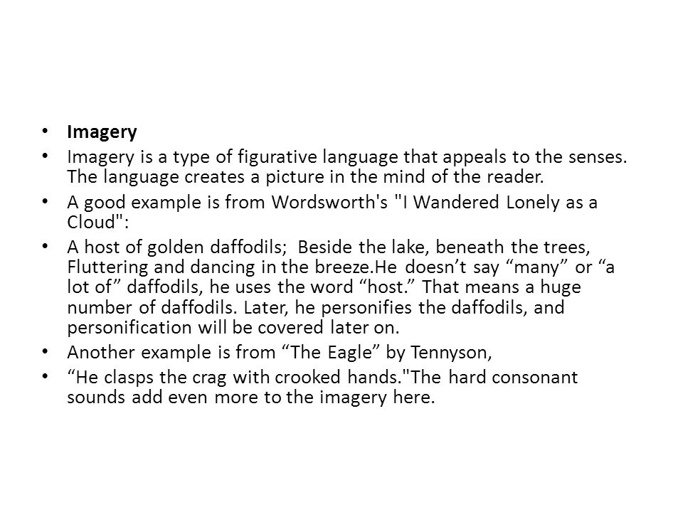 Imagery Imagery is a type of figurative language that appeals to the senses. The language creates a picture in the mind of the reader. A good example