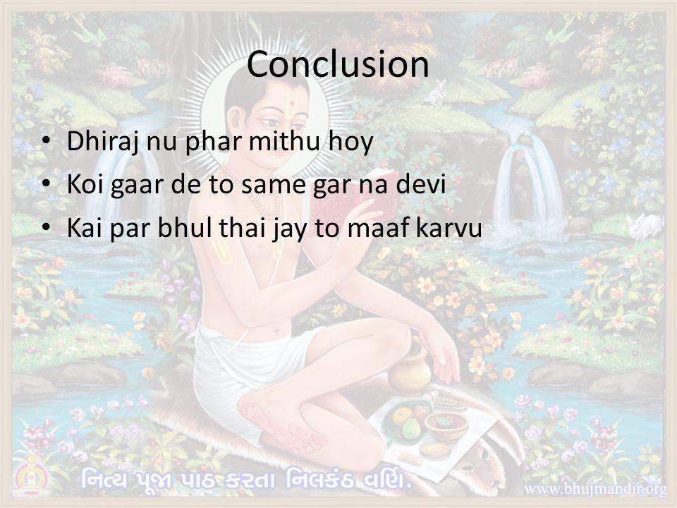 Conclusion Dhiraj nu phar mithu hoy Koi gaar de to same gar na devi Kai par bhul thai jay to maaf karvu