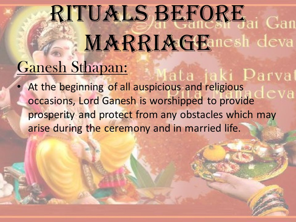 Rituals before Marriage Ganesh Sthapan: At the beginning of all auspicious and religious occasions, Lord Ganesh is worshipped to provide prosperity an