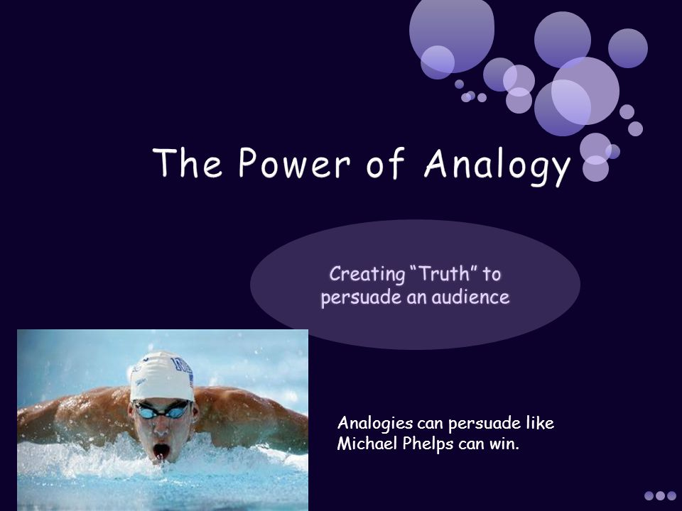 Analogies can persuade like Michael Phelps can win.