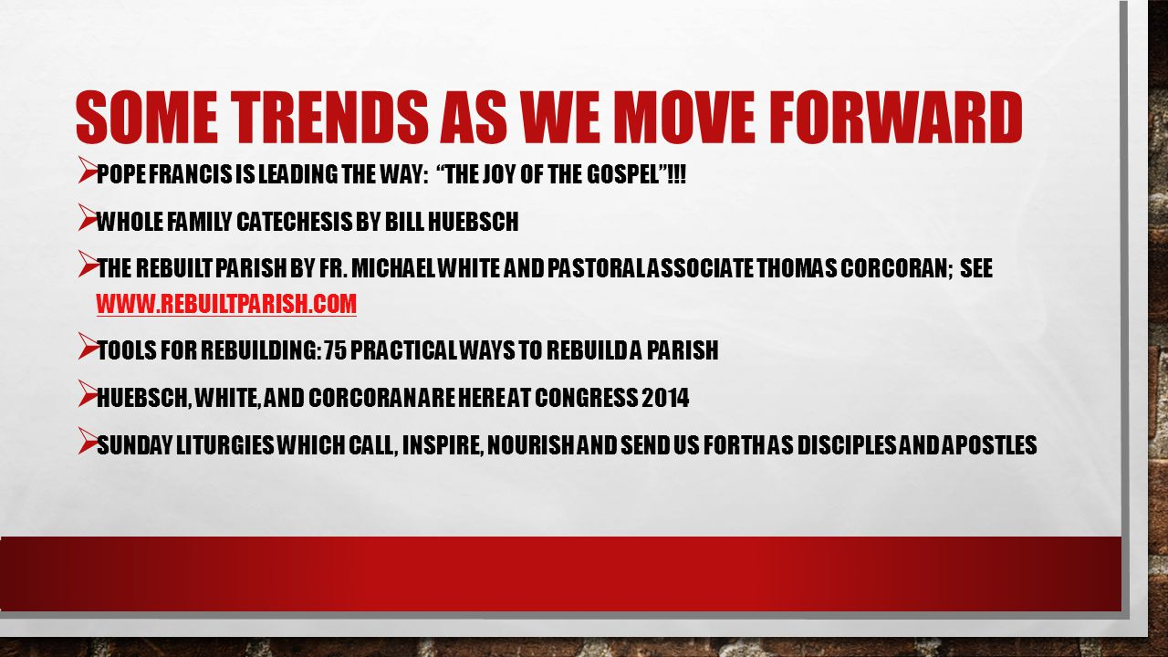SOME TRENDS AS WE MOVE FORWARD POPE FRANCIS IS LEADING THE WAY: THE JOY OF THE GOSPEL!!.