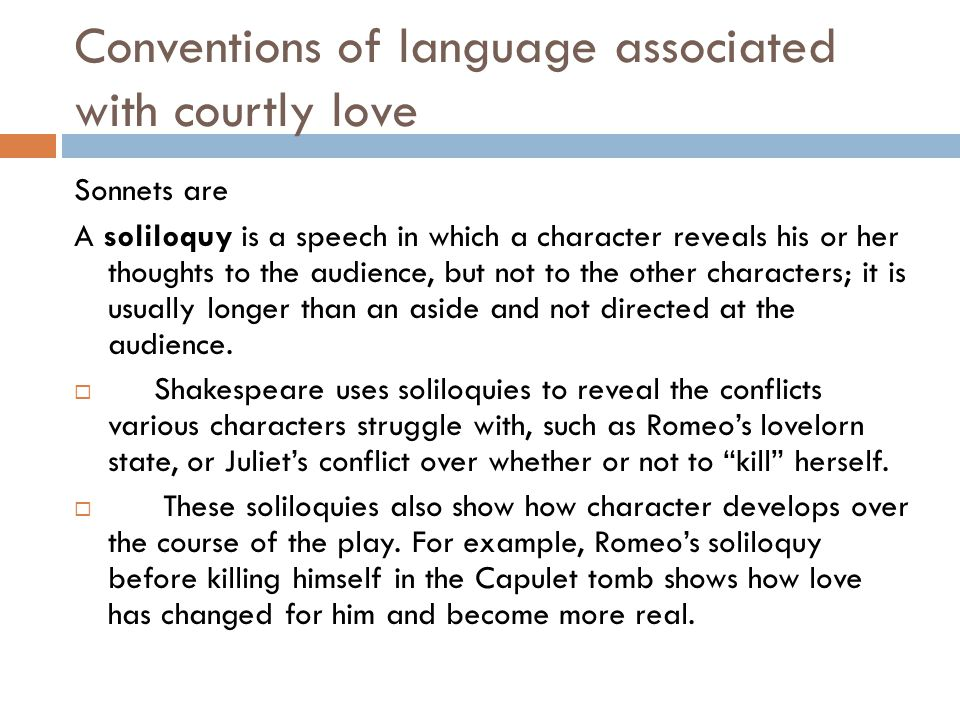 Conventions of language associated with courtly love Sonnets are A soliloquy is a speech in which a character reveals his or her thoughts to the audie