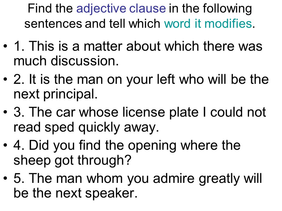 Find the adjective clause in the following sentences and tell which word it modifies.