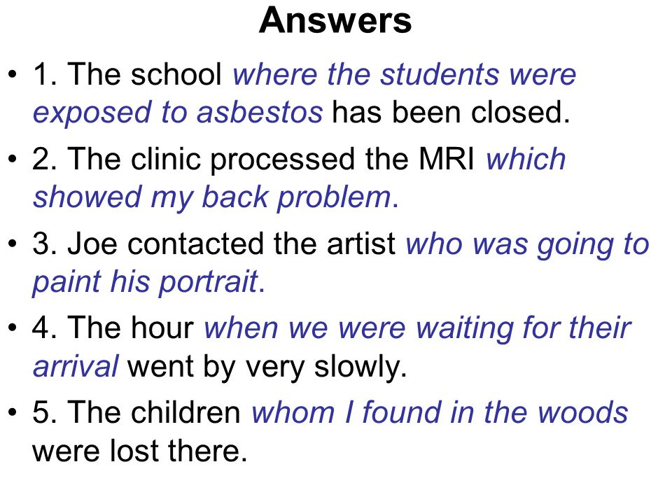 Answers 1. The school where the students were exposed to asbestos has been closed.