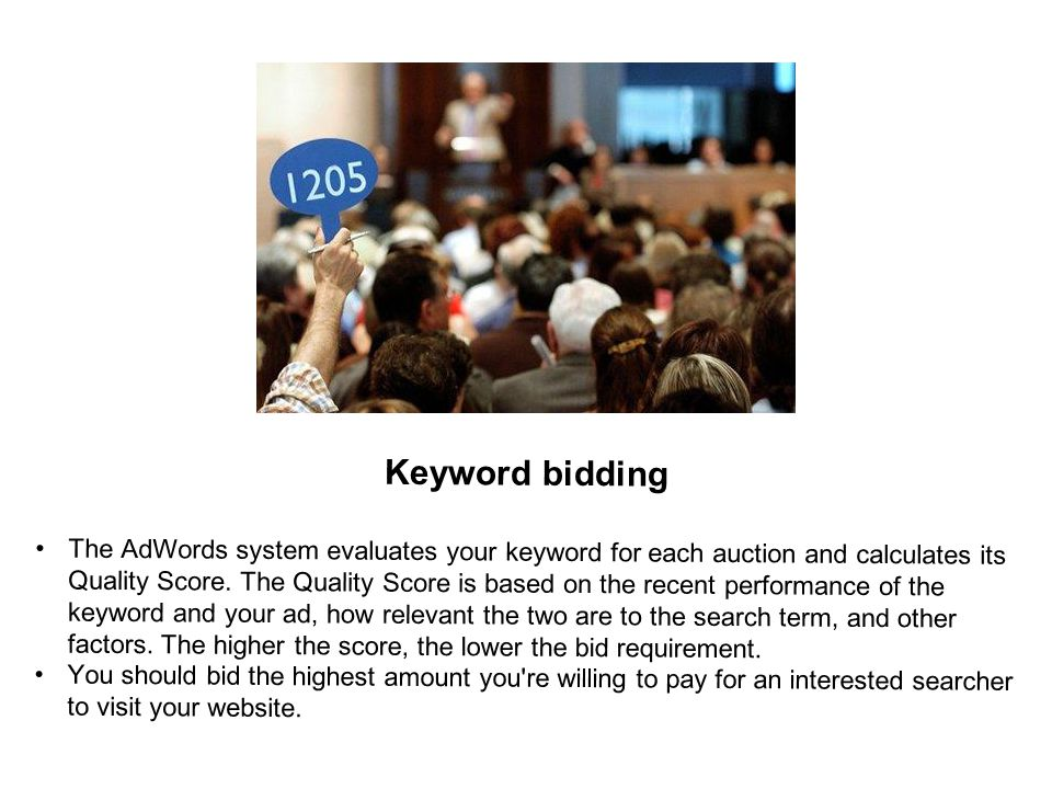 Keyword bidding The AdWords system evaluates your keyword for each auction and calculates its Quality Score.