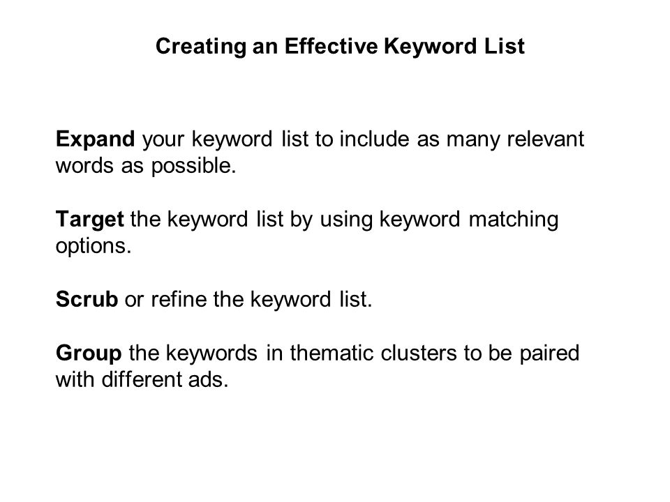 Creating an Effective Keyword List Expand your keyword list to include as many relevant words as possible.