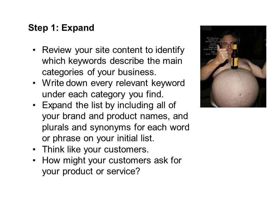 Step 1: Expand Review your site content to identify which keywords describe the main categories of your business.