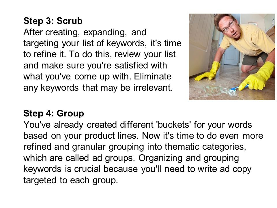 Step 3: Scrub After creating, expanding, and targeting your list of keywords, it s time to refine it.